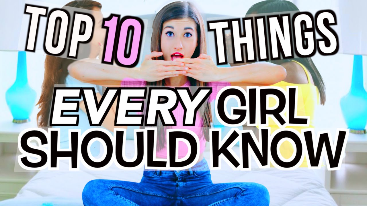 10 Things EVERY Girl Should Know!