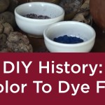 DIY History: Color To Dye For