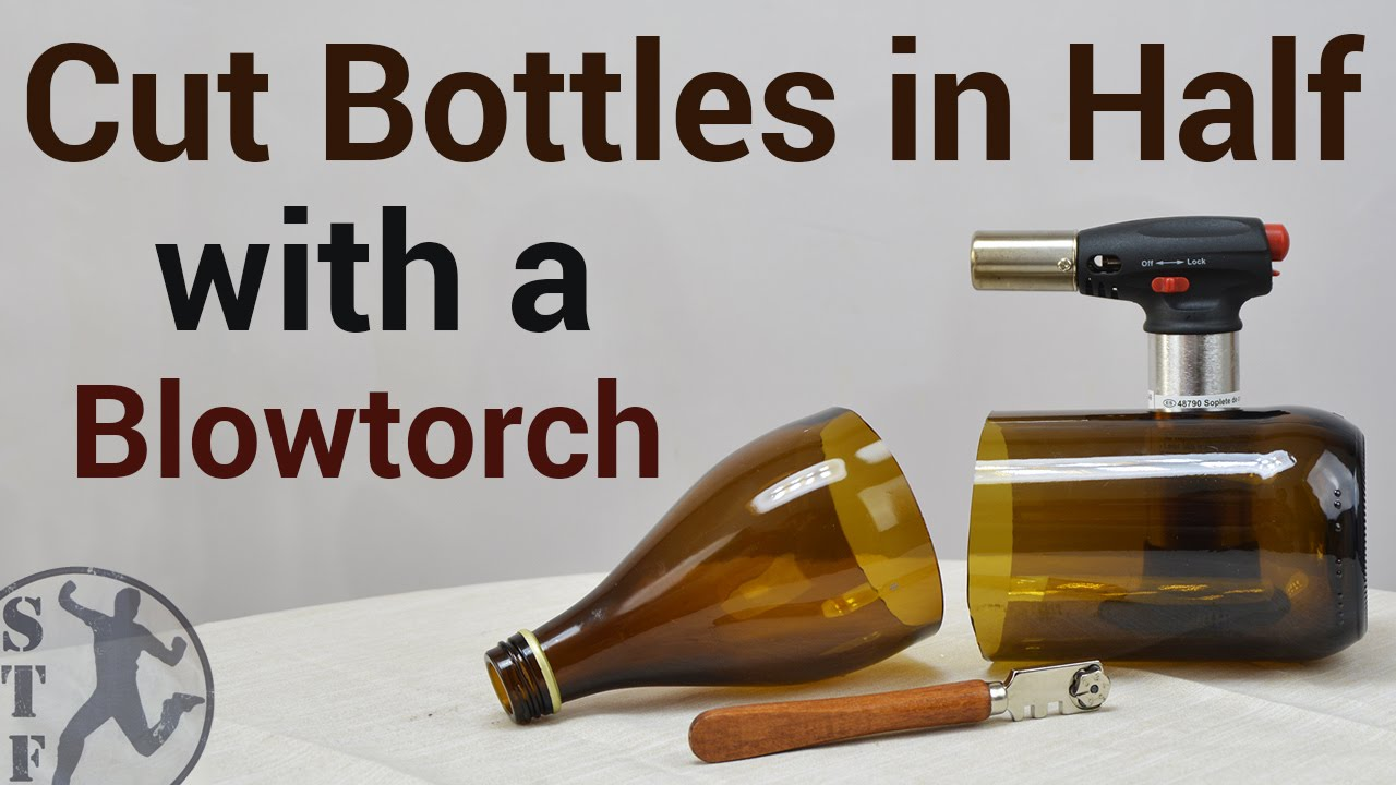 how to cut glass bottles with a blowtorch - How To Cut Glass
