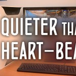 The Quietest Computer You'll Ever Hear…
