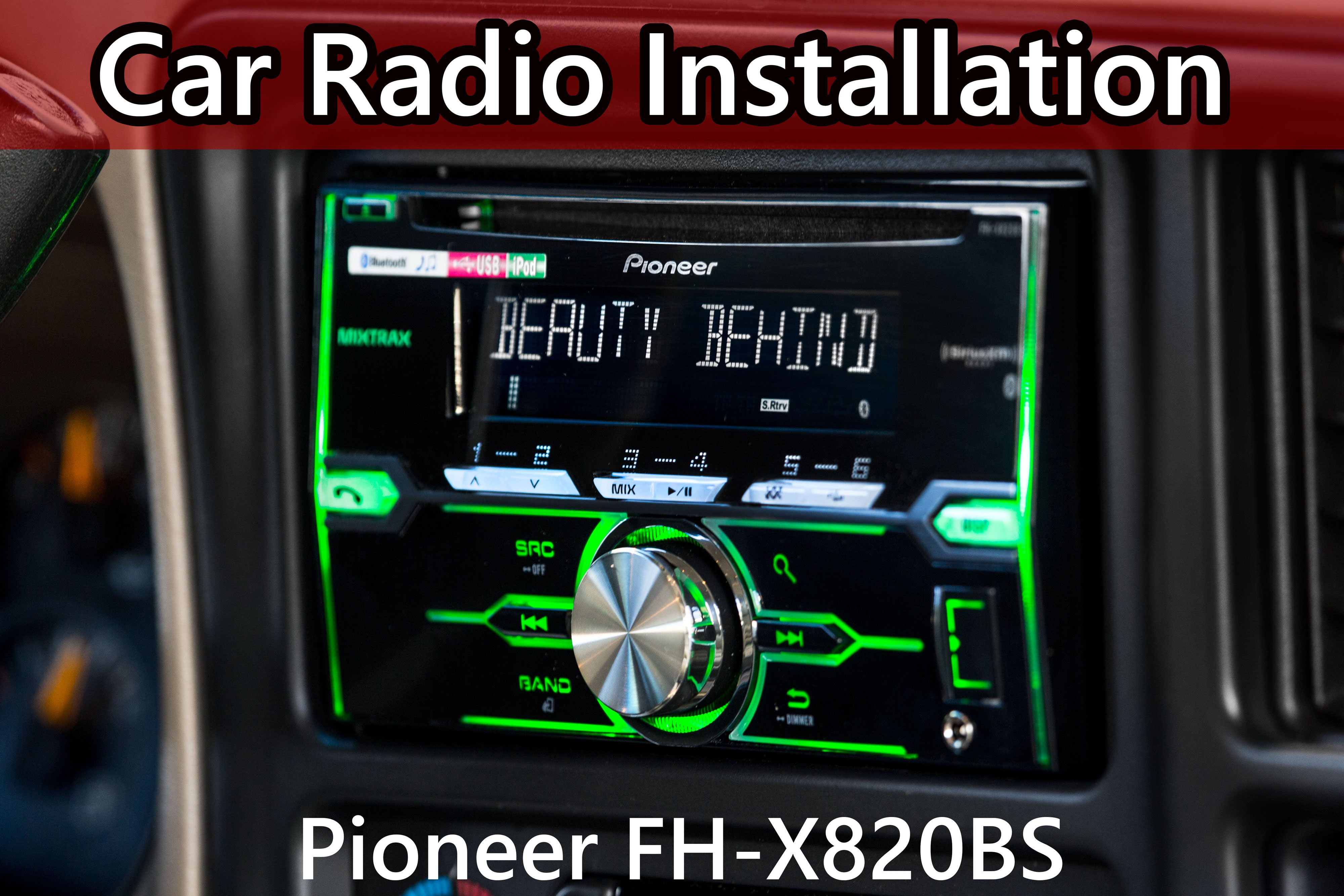 Complete Car Stereo Installation – Pioneer FH-X820BS