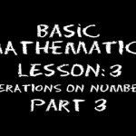 Basic Math: Lesson 3 – Operations on Numbers — Part 3